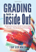 Tom Schimmer: Grading From the Inside Out: Bringing Accuracy to Student Assessment Through a Standards-Based Mindset (How to Give Students Full Credit for Their Knowledge)