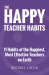 Michael Linsin: The Happy Teacher Habits: 11 Habits of the Happiest, Most Effective Teachers on Earth