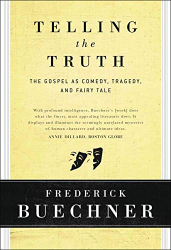 Buechner, Frederick: Telling the Truth: The Gospel as Tragedy, Comedy, and Fairy Tale