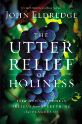 Eldredge, John: The Utter Relief of Holiness: How God's Goodness Frees Us from Everything that Plagues Us