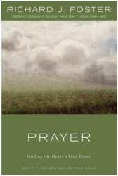 Richard J. Foster: Prayer: Finding the Heart's True Home
