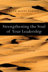 Ruth Haley Barton: Strengthening the Soul of Your Leadership: Seeking God in the Crucible of Ministry