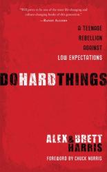Alex & Brett Harris: Do Hard Things: A Teenage Rebellion Against Low Expectations