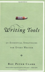 Roy Peter Clark: Writing Tools: 50 Essential Strategies for Every Writer