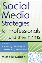 Michelle Golden: Social Media Strategies for Professionals and Their Firms: The Guide to Establishing Credibility and Accelerating Relationships (Wiley Professional Advisory Services)