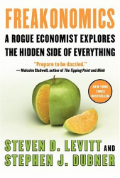 Steven D. Levitt: Freakonomics: A Rogue Economist Explores the Hidden Side of Everything