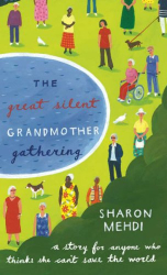 Sharon Mehdi: The Great Silent Grandmother Gathering: A Story for Anyone Who Thinks She Can't Save the World