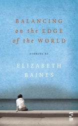 Elizabeth Baines: Balancing on the Edge of the World (Salt Modern Fiction)