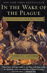 Norman F. Cantor: In the Wake of the Plague: The Black Death and the World It Made