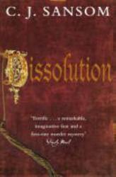 C.J. Sansom: Dissolution (Matthew Shardlake 1)