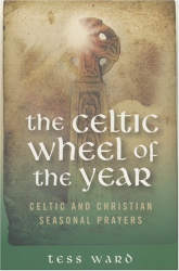 Tess Ward: Celtic Wheel of the Year: Celtic and Christian Seasonal Prayers