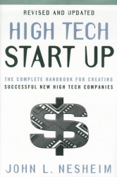 John L. Nesheim: High Tech Start Up, Revised and Updated : The Complete Handbook For Creating Successful New High Tech Companies