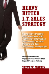 Steve W Martin: Heavy Hitter I.T. Sales Strategy: Competitive Insights from Interviews with 1,000+ Key Information Technology Decision Makers and Top Technology Salespeople
