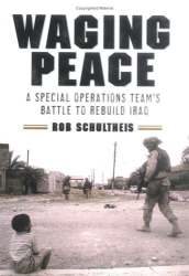 Rob  Schultheis: Waging Peace : A Special Operations Team's Battle to Rebuild Iraq
