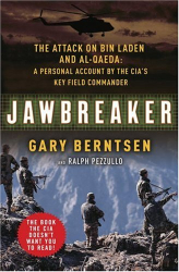 Gary Berntsen: Jawbreaker : The Attack on Bin Laden and Al Qaeda: A Personal Account by the CIA's Key Field Commander