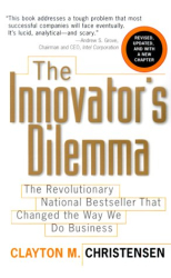 Clayton M. Christensen: The Innovator's Dilemma: The Revolutionary National Bestseller That Changed The Way We Do Business