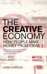 John Howkins: The Creative Economy: How People Make Money from Ideas