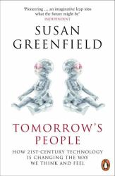 Susan Greenfield: Tomorrow's People : How 21St-Century Technology Is Changing the Way We Think and Feel