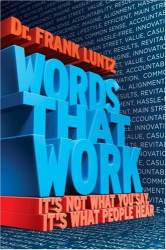 Frank Luntz: Words That Work: It's Not What You Say, It's What People Hear
