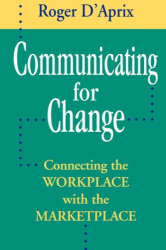 Roger D'Aprix: Communicating for Change