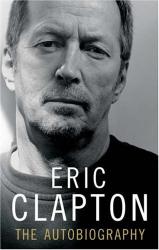 Eric Clapton: Eric Clapton: The Autobiography