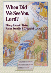 Bishop Robert J. Baker, Father Benedict Groeschel, C.F.R.: When Did We See You Lord