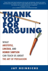 Jay Heinrichs: Thank You for Arguing: What Aristotle, Lincoln, and Homer Simpson Can Teach Us About the Art of Persuasion