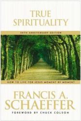 Francis A. Schaeffer: True Spirituality