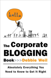 Debbie Weil: The Corporate Blogging Book: Absolutely Everything You Need to Know to Get It Right