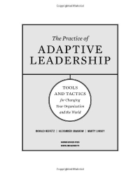 Ronald A. Heifetz: The Practice of Adaptive Leadership: Tools and Tactics for Changing Your Organization and the World