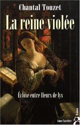 Chantal Touzet: La reine violée : Eclose entre fleurs de lys