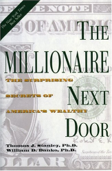 Thomas J.  Stanley: The Millionaire Next Door: The Surprising Secrets of America's Wealthy