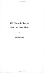 Bob Harrington: 101 Sample Toasts for the Best Man