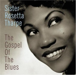 Sister Rosett Tharpe - Gospel Of The Blues
