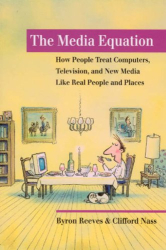 Byron Reeves and Clifford Nass: The Media Equation: How People Treat Computers, Television, and New Media Like Real People and Places (Center for the Study of Language and Information Publication Lecture Notes)
