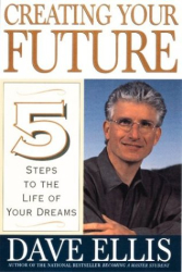 David B. Ellis: Creating Your Future: Five Steps to the Life of Your Dreams
