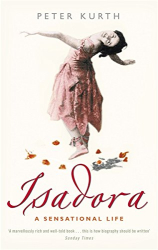 Peter Kurth: Isadora: A Sensational Life