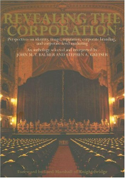 John M.T. Balmer: Revealing the Corporation: Perspectives on Identity, Image, Reputation and Corporate Branding