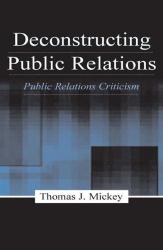 Thomas J. Mickey: Deconstructing Public Relations: Public Relations Criticism (LEA Communication)
