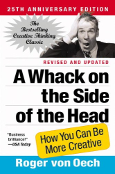 : A Whack on the Side of the Head: How You Can Be More Creative (25th Anniversary Edition)