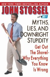 John Stossel: Myths, Lies, and Downright Stupidity: Get Out the Shovel--Why Everything You Know is Wrong