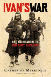 Catherine Merridale: Ivan's War: Life and Death in the Red Army, 1939-1945
