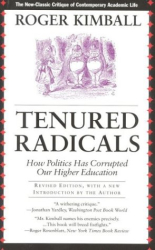 Roger Kimball: Tenured Radicals, Revised: How Politics Has Corrupted Our Higher Education