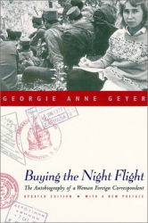 Georgie Anne Geyer: Buying the Night Flight: The Autobiography of a Woman Foreign Correspondent