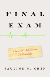 Pauline W. Chen: Final Exam: A Surgeon's Reflections on Mortality
