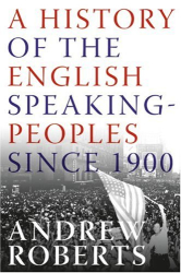 Andrew Roberts: A History of the English-Speaking Peoples Since 1900