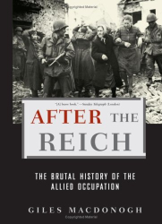 Giles MacDonogh: After the Reich: The Brutal History of the Allied Occupation