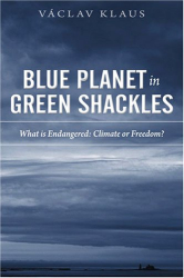 Vaclav Klaus: Blue Planet in Green Shackles, What Is Endangered: Climate or Freedom?