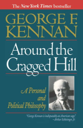George F. Kennan: Around the Cragged Hill: A Personal and Political Philosophy
