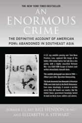Bill Hendon, Elizabeth A. Stewart: An Enormous Crime: The Definitive Account of American POWs Abandoned in Southeast Asia